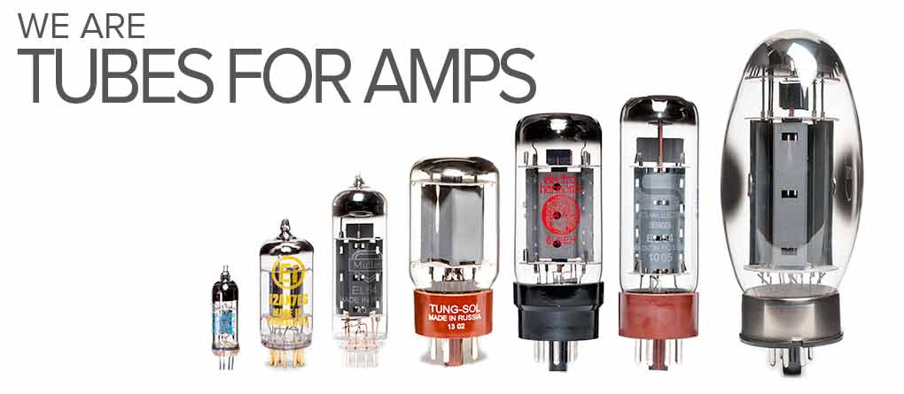 Vacuum Tubes for Amps | Pre and Power Tubes - Tubes for Amps
